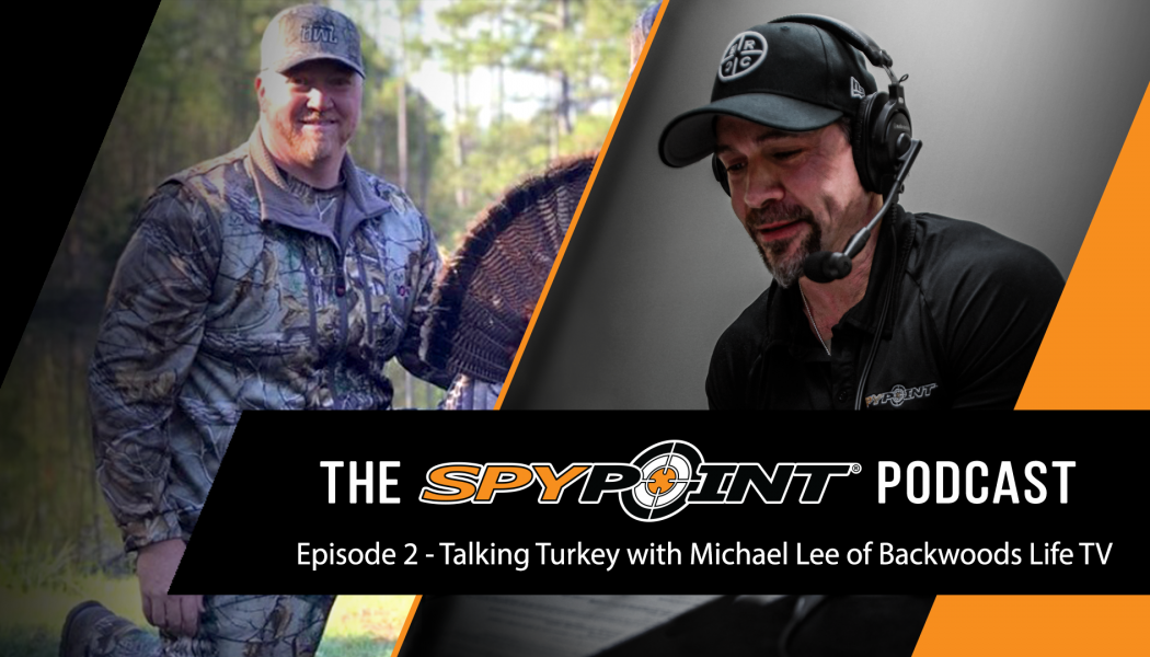SPYPOINT Podcast - Talking Turkey with Michael Lee of Backwoods Life