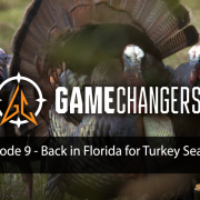 GameChangers - Back in Florida for Turkey Season